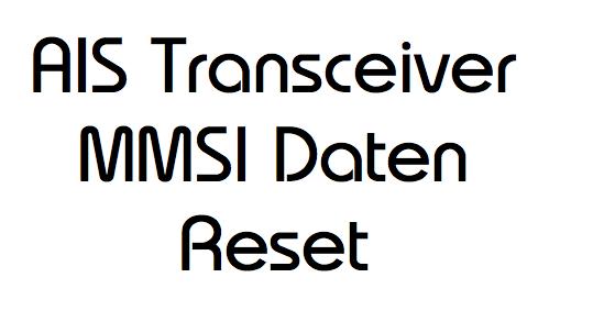 AIS Transponder Transceiver MMSI Daten Reset